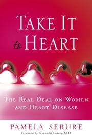 Take It to Heart - The Real Deal On Women and Heart Disease ebook by Pamela Serure