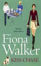 Kiss Chase ebook by Fiona Walker