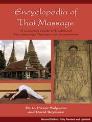 Encyclopedia of Thai Massage: A Complete Guide to Traditional Thai Massage Therapy and Acupressure ebook by Roylance, David L.