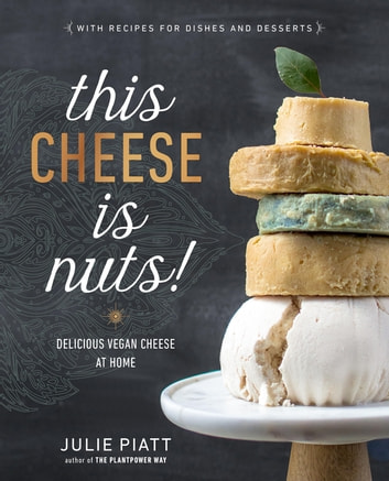 This Cheese is Nuts! - Delicious Vegan Cheese at Home ebook by Julie Piatt