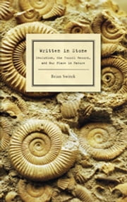 Written in Stone - Evolution, the Fossil Record, and Our Place in Nature ebook by Brian Switek