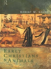 Early Christians and Animals ebook by Robert M. Grant
