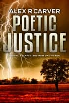 Poetic Justice ebook by Alex R Carver