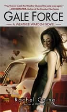 Gale Force - A Weather Warden Novel ebook by Rachel Caine