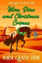 Wine, Dine and Christmas Crimes - Baker Girls Cozy Mystery, #3 ebook by maria grazia swan