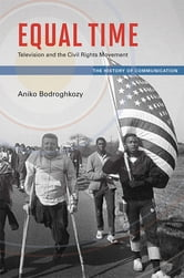 Equal Time - Television and the Civil Rights Movement ebook by Aniko Bodroghkozy,Aniko Bodroghkozy