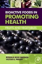 Bioactive Foods in Promoting Health ebook by Ronald Ross Watson,Victor R. Preedy