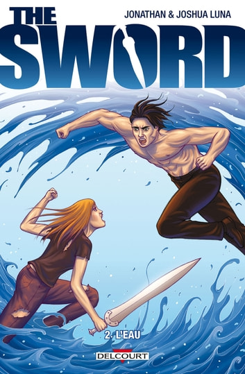 The Sword T02 - L'Eau ebook by Jonathan Luna,Joshua Luna