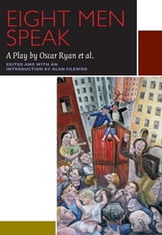 Eight Men Speak - A Play by Oscar Ryan et al. ebook by Alan Filewod,Oscar Ryan,Edward Cecil-Smith,Frank Love,Mildred Goldberg