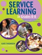 Service Learning in Grades K-8 ebook by Katherine Thomsen