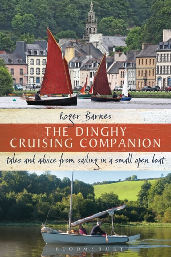 The Dinghy Cruising Companion - Tales and Advice from Sailing a Small Open Boat ebook by Roger Barnes