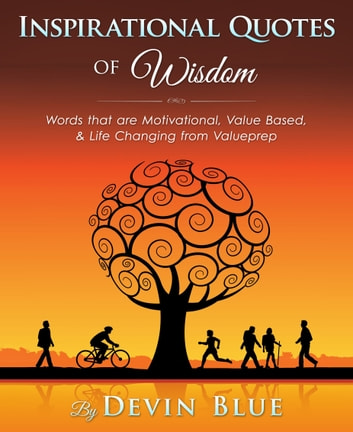 Inspirational Quotes of Wisdom: Words that are Motivational, Value Based, & Life Changing from Valueprep ebook by Devin Blue