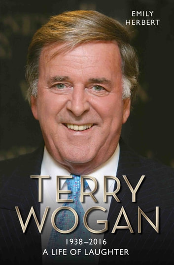 Sir Terry Wogan - A Life in Laughter 1938-2016 eBook by Emily Herbert