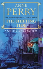 The Shifting Tide (William Monk Mystery, Book 14) - A gripping Victorian mystery from London's East End ebook by Anne Perry
