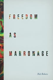 Freedom as Marronage ebook by Neil Roberts