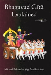 Bhagavad Gita Explained ebook by Michael Beloved
