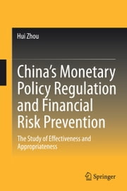 China's Monetary Policy Regulation and Financial Risk Prevention - The Study of Effectiveness and Appropriateness ebook by Hui Zhou