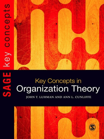 Key Concepts in Organization Theory ebook by Ann L Cunliffe,John Teta Luhman
