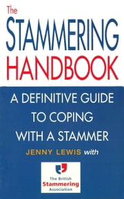 The Stammering Handbook - A Definitive Guide to Coping With a Stammer ebook by Jenny Lewis