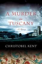 A Murder in Tuscany ebook by Christobel Kent