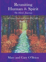 Reuniting Human & Spirit: The Hero's Journey ebook by Mary & Gary O'Brien