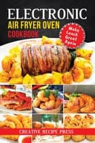 Electronic Air Fryer Oven Cookbook: Make Lunch Great Again ebook by Creative Recipe Press