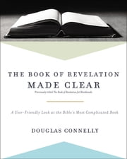 The Book of Revelation Made Clear - A User-Friendly Look at the Bible's Most Complicated Book ebook by Douglas Connelly