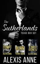 The Sutherlands - A Tease Series Box Set ebook by Alexis Anne