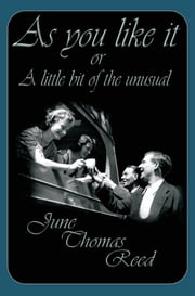 As You Like It or a Little Bit of the Unusual ebook by June  Thomas Reed