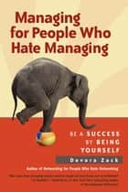 Managing for People Who Hate Managing ebook by Devora Zack