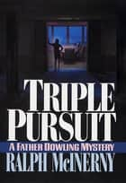 Triple Pursuit eBook by Ralph McInerny
