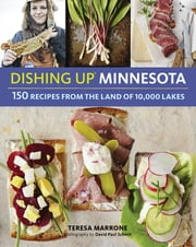 Dishing Up® Minnesota - 150 Recipes from the Land of 10,000 Lakes ebook by Teresa Marrone