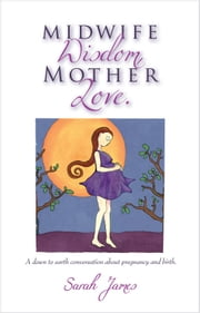 Midwife Wisdom, Mother Love ebook by Sarah James