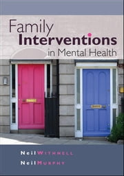 Family Interventions In Mental Health ebook by Neil Withnell,Neil Murphy