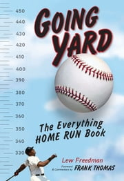 Going Yard - The Everything Home Run Book ebook by Lew Freedman,Frank Thomas
