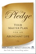 The Pledge - Your Master Plan for an Abundant Life ebook by Michael Masterson