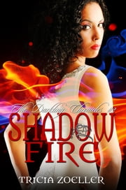 Shadow Fire, The Darkling Chronicles #2 ebook by Tricia Zoeller