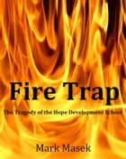 Fire Trap: The Tragedy of the Hope Development School ebook by Mark Masek