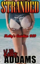 Stranded: Kelly's Quickies #39 ebook by Kelly Addams