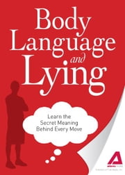 Body Language and Lying: Learn the Secret Meaning Behind Every Move ebook by Editors of Adams Media