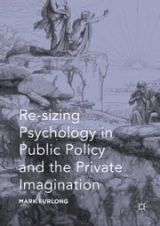 Re-sizing Psychology in Public Policy and the Private Imagination ebook by Mark Furlong