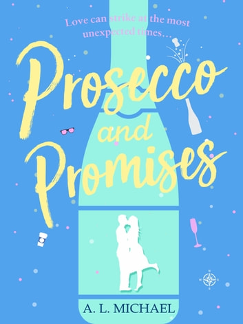 Prosecco and Promises - an uplifting novel of love and taking chances ebook by A. L. Michael