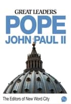 Great Leaders: Pope John Paul II ebook by The Editors of New Word City