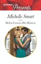 Helios Crowns His Mistress - A Royal Marriage of Convenience Romance ebook by Michelle Smart
