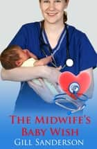 Midwife's Baby Wish ebook by Gill Sanderson