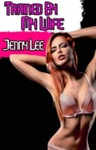 Trained by My Wife ebook by Jenny Lee