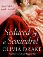 Seduced By A Scoundrel ebook by Olivia Drake, Barbara Dawson Smith