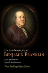 The Autobiography of Benjamin Franklin - Penn Reading Project Edition ebook by Benjamin Franklin,Amy Gutmann