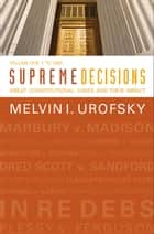 Supreme Decisions, Volume 1 - Great Constitutional Cases and Their Impact, Volume One: To 1896 ebook by Melvin I. Urofsky