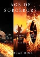 Age of the Sorcerers Bundle: Realm of Dragons (#1), Throne of Dragons (#2) and Born of Dragons (#3) ebook by